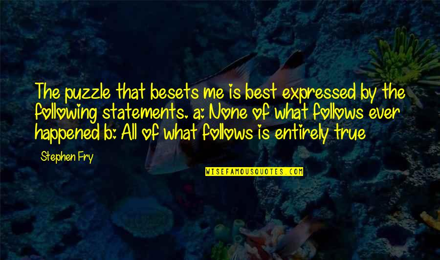 Best Of Me Quotes By Stephen Fry: The puzzle that besets me is best expressed
