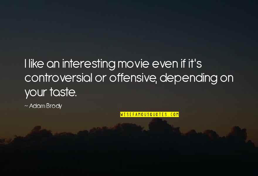 Best Offensive Movie Quotes By Adam Brody: I like an interesting movie even if it's