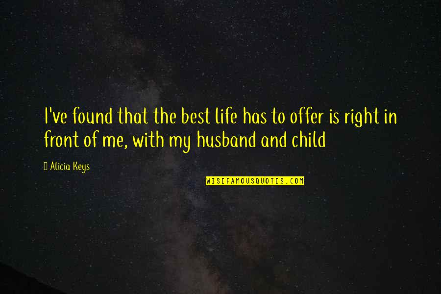 Best Offer Quotes By Alicia Keys: I've found that the best life has to