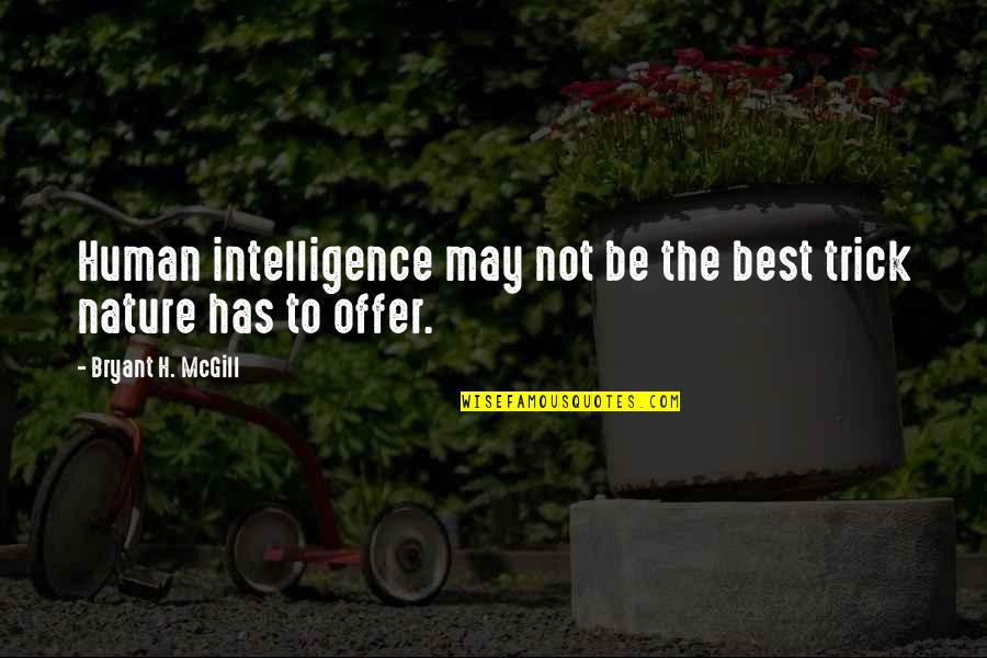 Best Offer Quotes By Bryant H. McGill: Human intelligence may not be the best trick
