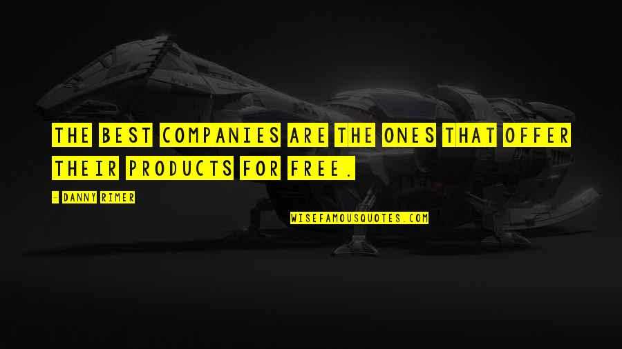 Best Offer Quotes By Danny Rimer: The best companies are the ones that offer