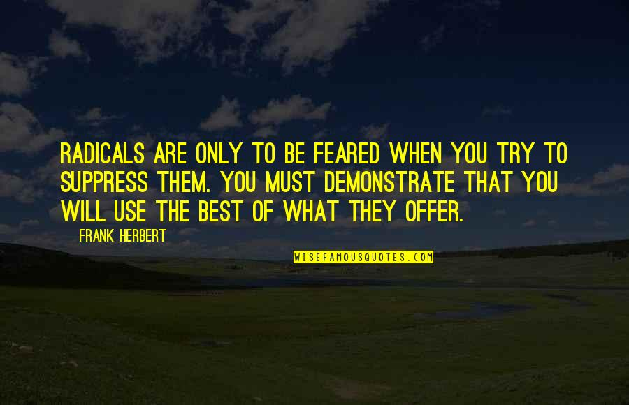 Best Offer Quotes By Frank Herbert: Radicals are only to be feared when you