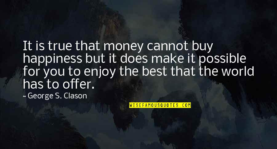 Best Offer Quotes By George S. Clason: It is true that money cannot buy happiness