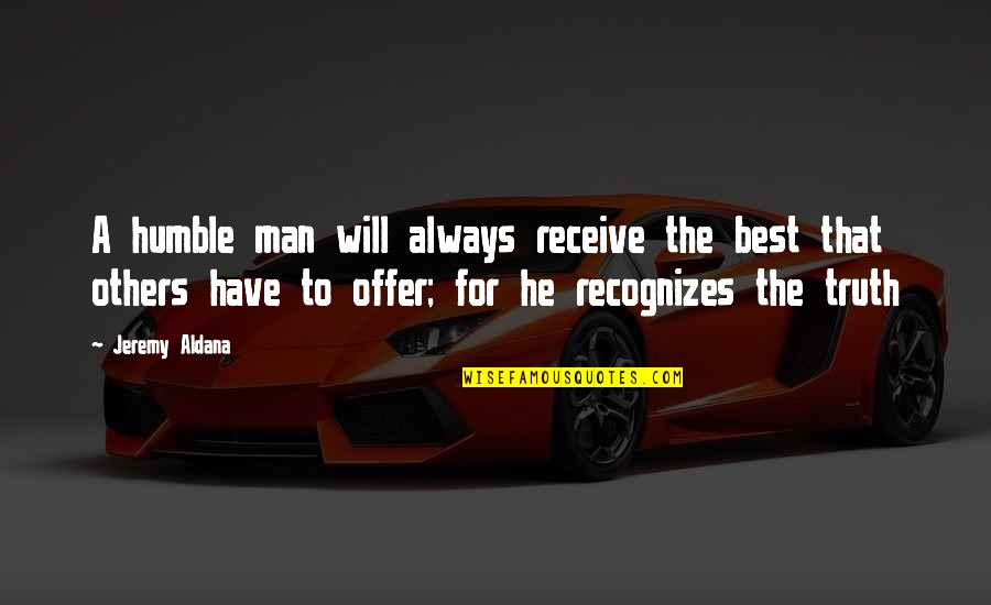 Best Offer Quotes By Jeremy Aldana: A humble man will always receive the best