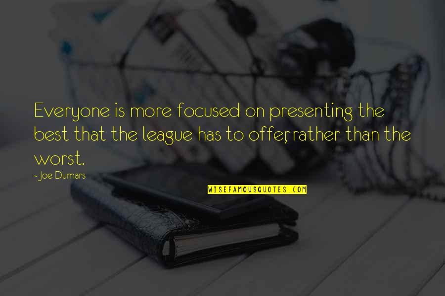 Best Offer Quotes By Joe Dumars: Everyone is more focused on presenting the best