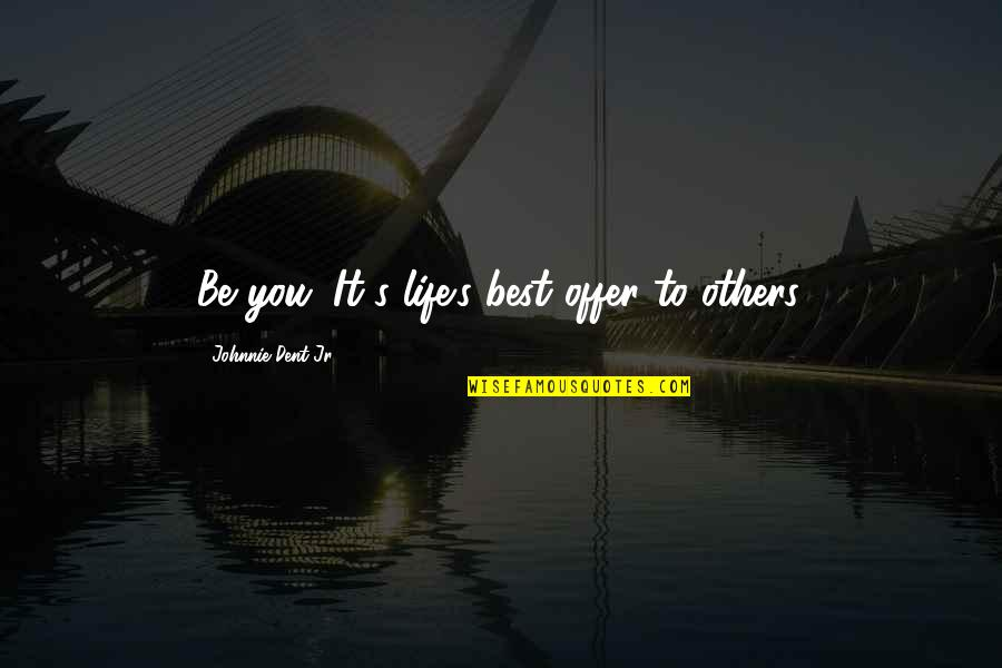 Best Offer Quotes By Johnnie Dent Jr.: Be you. It's life's best offer to others.