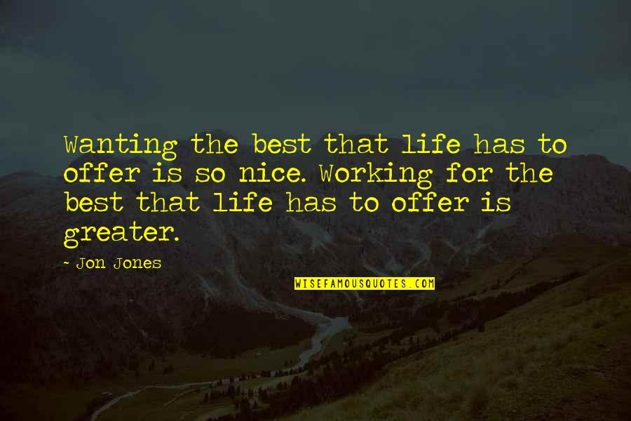 Best Offer Quotes By Jon Jones: Wanting the best that life has to offer
