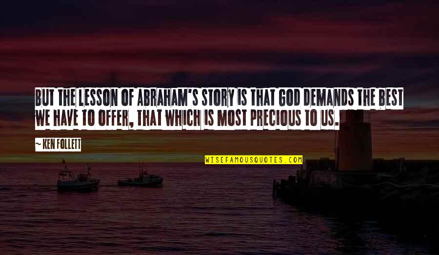 Best Offer Quotes By Ken Follett: But the lesson of Abraham's story is that