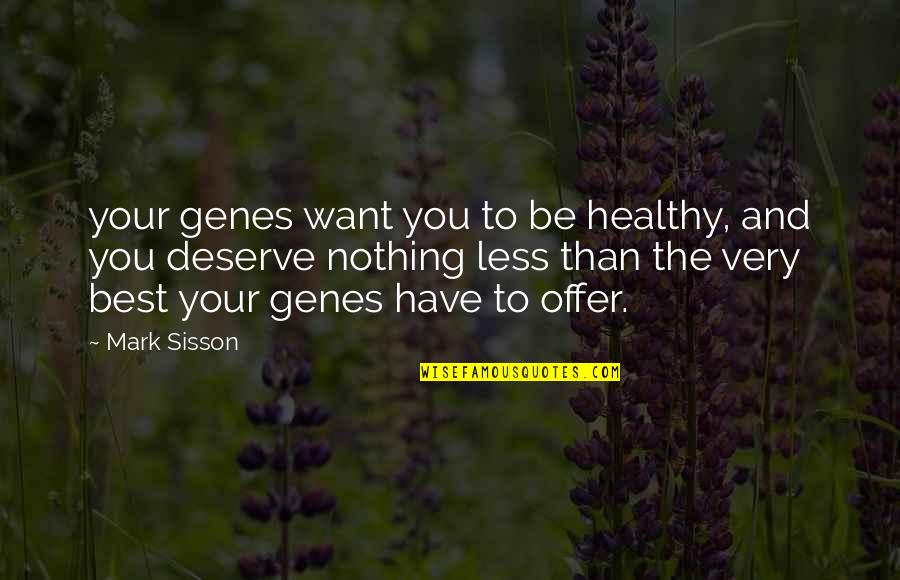 Best Offer Quotes By Mark Sisson: your genes want you to be healthy, and