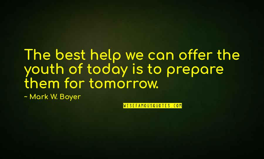 Best Offer Quotes By Mark W. Boyer: The best help we can offer the youth