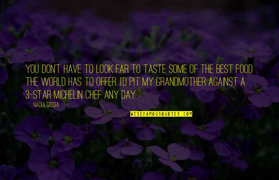 Best Offer Quotes By Nadia Giosia: You don't have to look far to taste