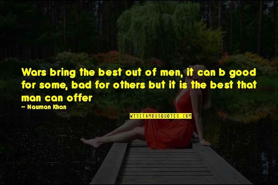 Best Offer Quotes By Nauman Khan: Wars bring the best out of men, it