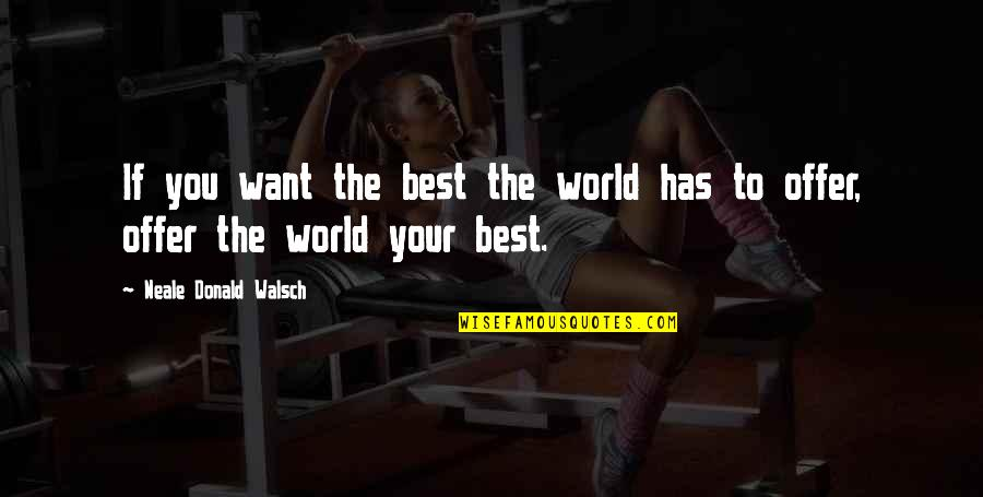 Best Offer Quotes By Neale Donald Walsch: If you want the best the world has