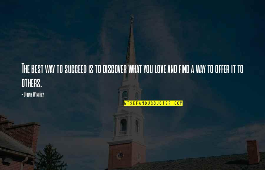 Best Offer Quotes By Oprah Winfrey: The best way to succeed is to discover
