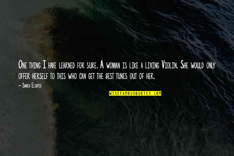 Best Offer Quotes By Sameh Elsayed: One thing I have learned for sure. A