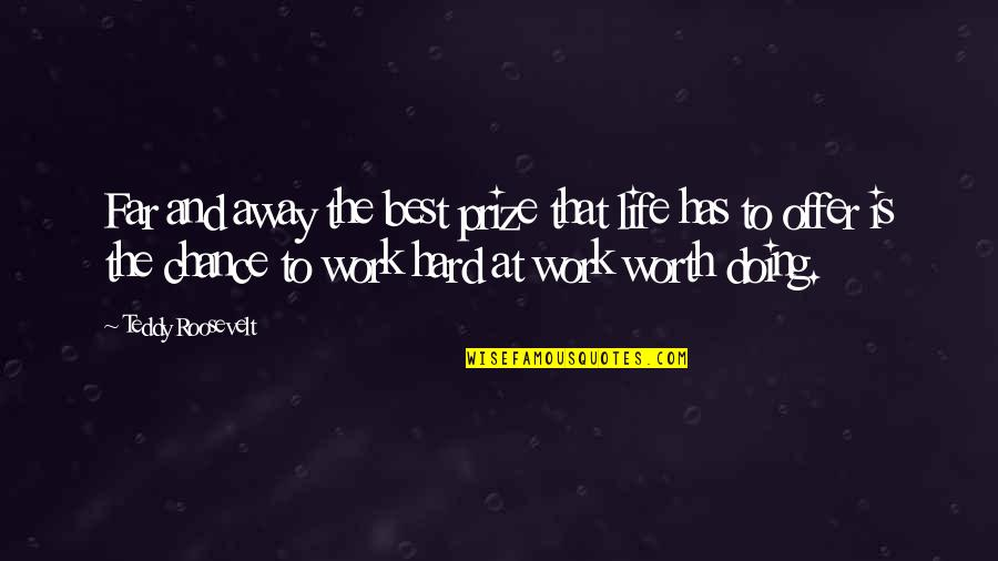 Best Offer Quotes By Teddy Roosevelt: Far and away the best prize that life