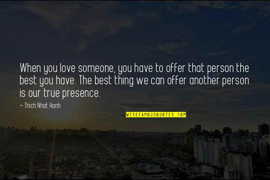 Best Offer Quotes By Thich Nhat Hanh: When you love someone, you have to offer