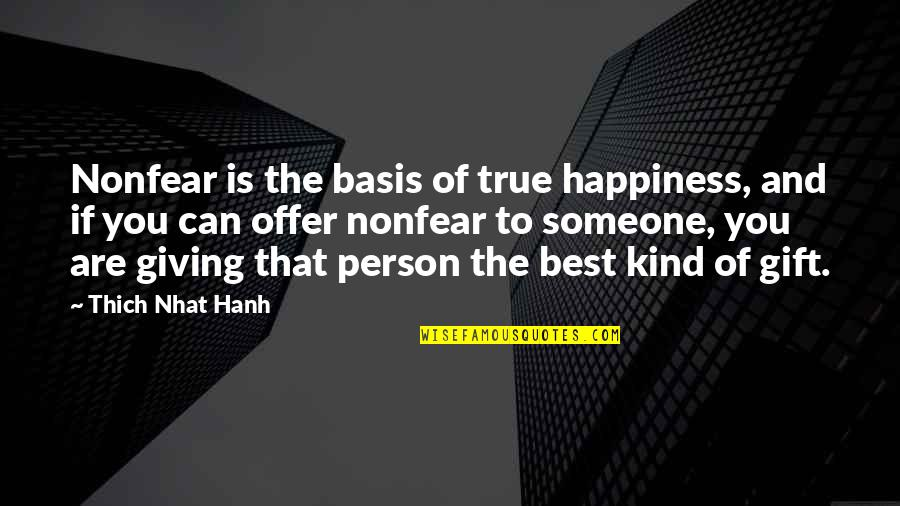 Best Offer Quotes By Thich Nhat Hanh: Nonfear is the basis of true happiness, and