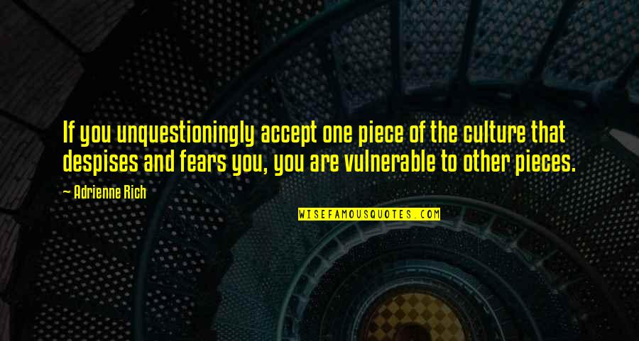 Best One Piece Quotes By Adrienne Rich: If you unquestioningly accept one piece of the