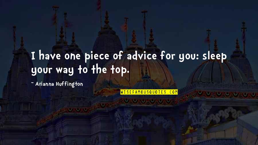 Best One Piece Quotes By Arianna Huffington: I have one piece of advice for you: