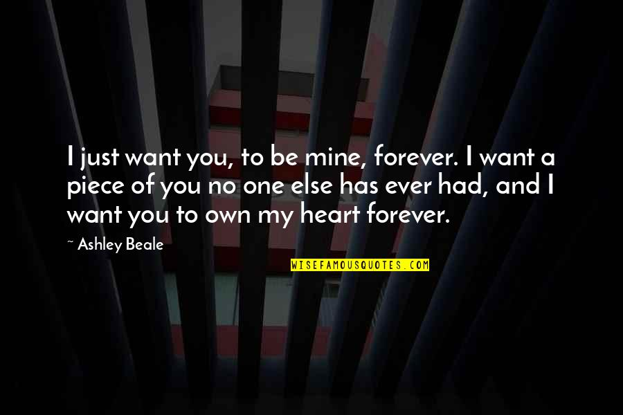 Best One Piece Quotes By Ashley Beale: I just want you, to be mine, forever.