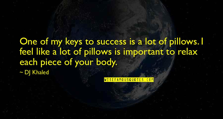 Best One Piece Quotes By DJ Khaled: One of my keys to success is a