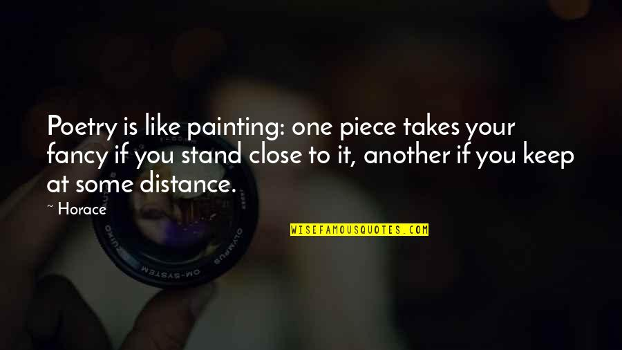 Best One Piece Quotes By Horace: Poetry is like painting: one piece takes your