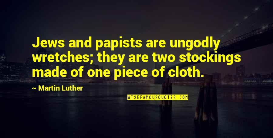 Best One Piece Quotes By Martin Luther: Jews and papists are ungodly wretches; they are