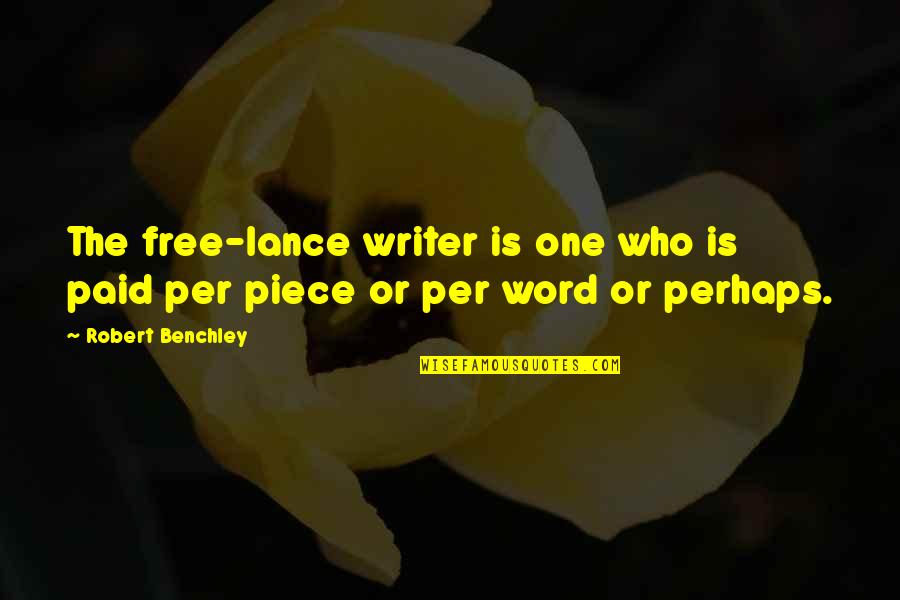 Best One Piece Quotes By Robert Benchley: The free-lance writer is one who is paid