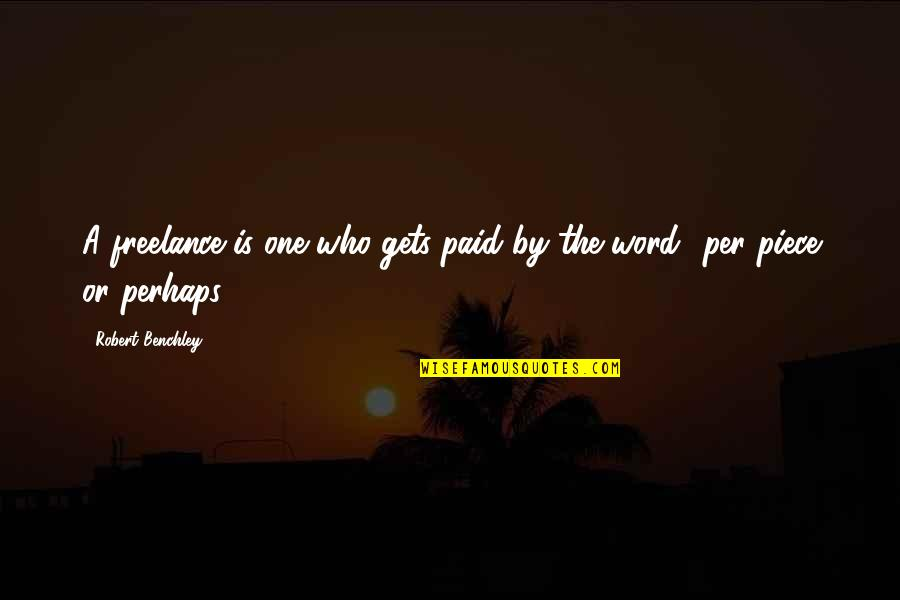 Best One Piece Quotes By Robert Benchley: A freelance is one who gets paid by