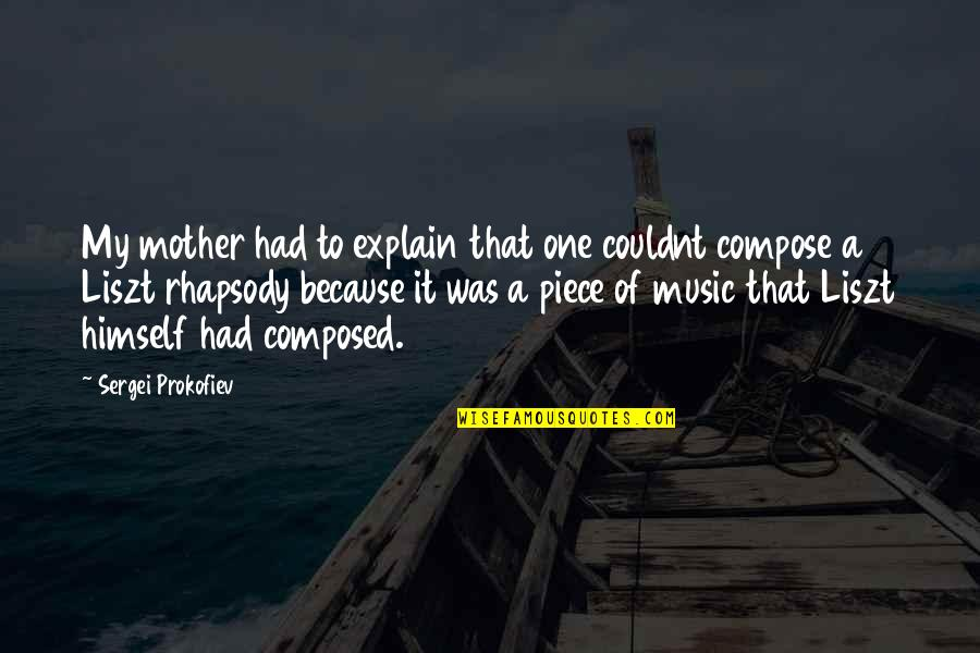 Best One Piece Quotes By Sergei Prokofiev: My mother had to explain that one couldnt