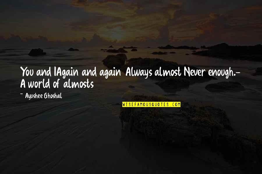 Best One Sided Quotes By Ayushee Ghoshal: You and IAgain and again Always almost Never