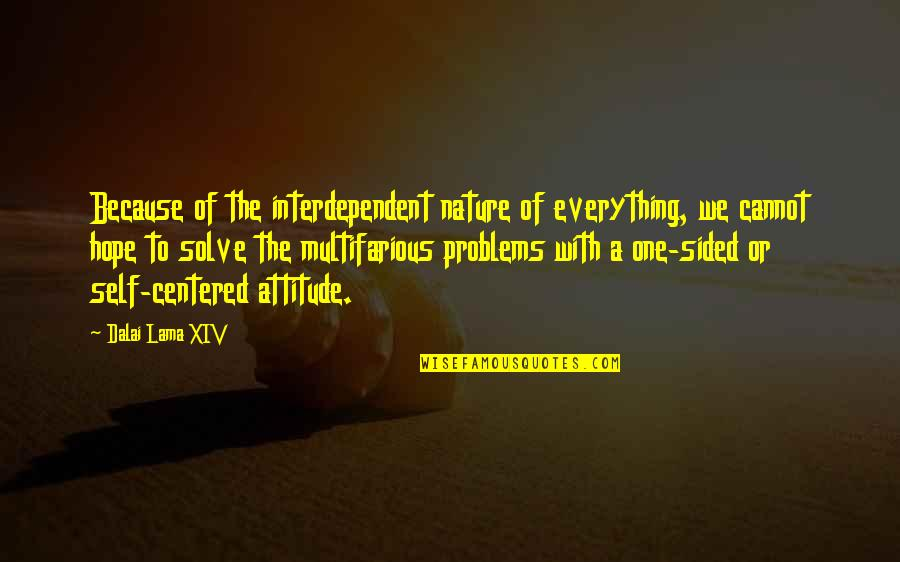 Best One Sided Quotes By Dalai Lama XIV: Because of the interdependent nature of everything, we