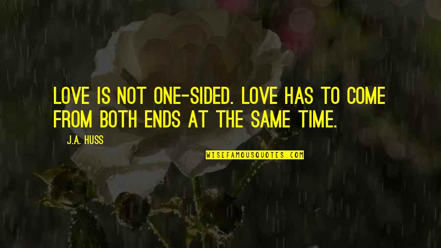 Best One Sided Quotes By J.A. Huss: Love is not one-sided. Love has to come