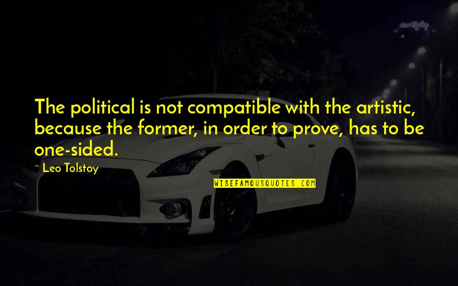 Best One Sided Quotes By Leo Tolstoy: The political is not compatible with the artistic,