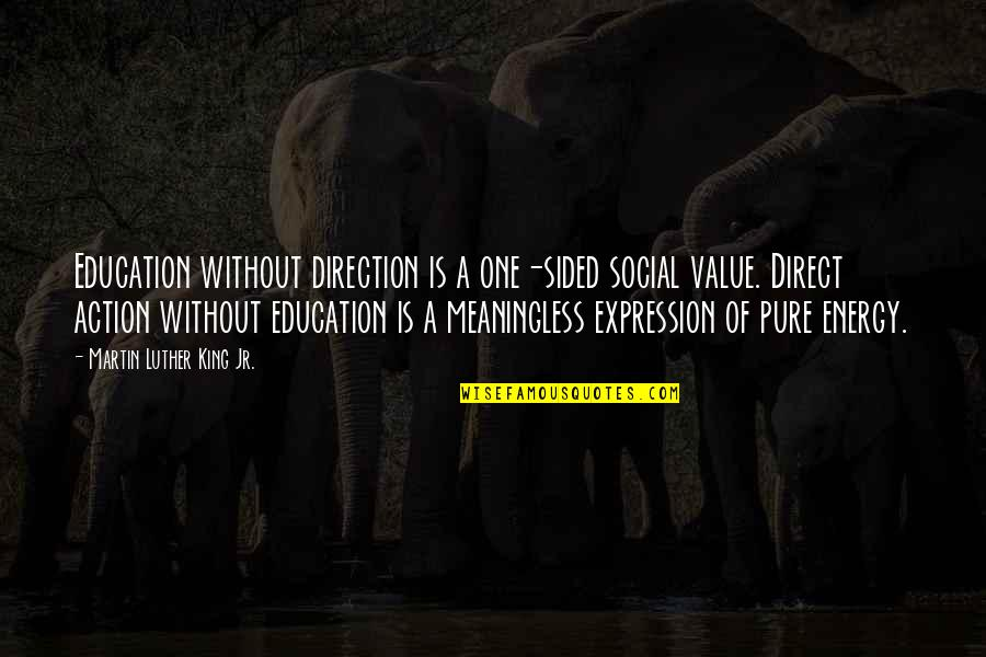 Best One Sided Quotes By Martin Luther King Jr.: Education without direction is a one-sided social value.