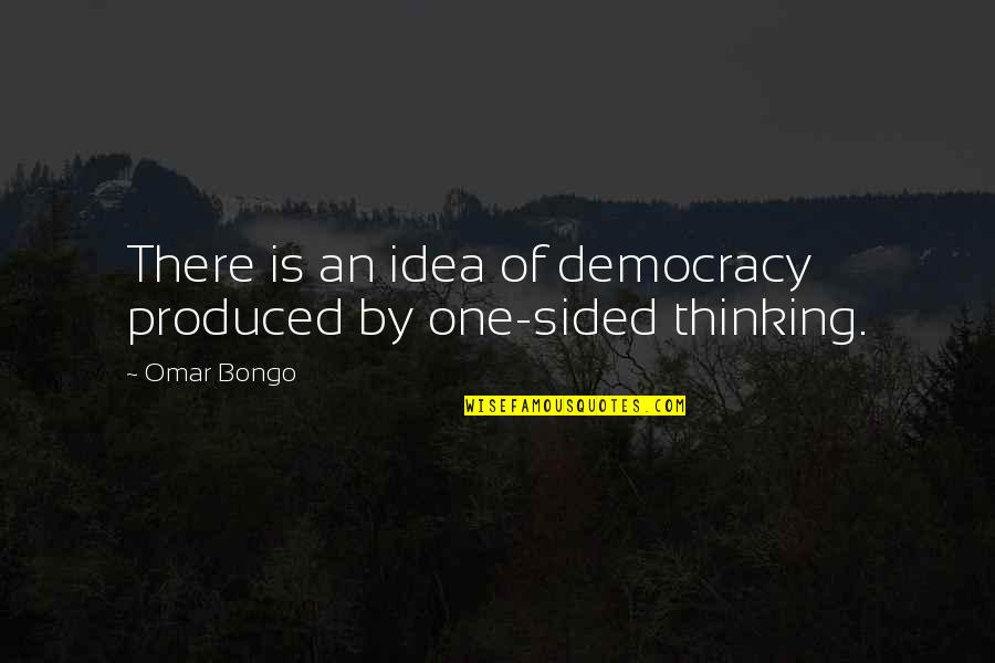 Best One Sided Quotes By Omar Bongo: There is an idea of democracy produced by