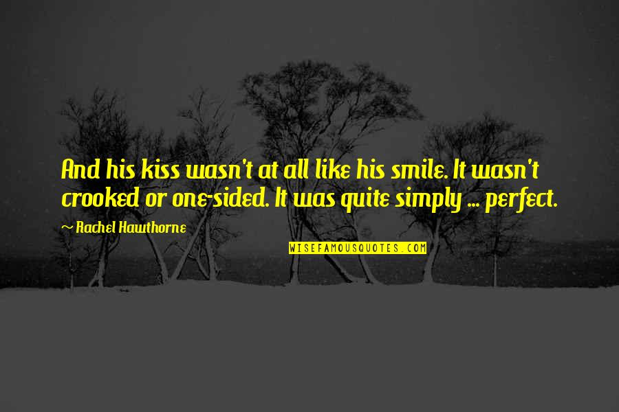 Best One Sided Quotes By Rachel Hawthorne: And his kiss wasn't at all like his