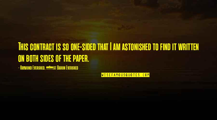 Best One Sided Quotes By Raymond Evershed, 1st Baron Evershed: This contract is so one-sided that I am