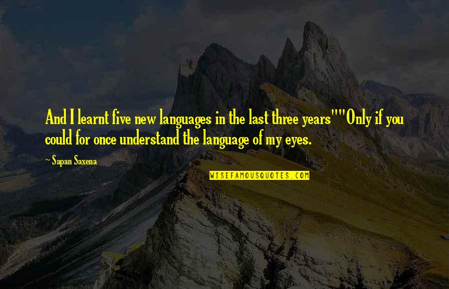 Best One Sided Quotes By Sapan Saxena: And I learnt five new languages in the