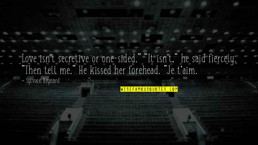 "Best One Sided Quotes By Sylvain Reynard: Love isn't secretive or one-sided."" ""It isn't,"" he"