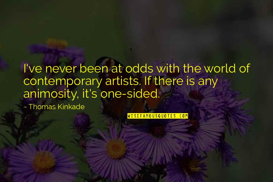 Best One Sided Quotes By Thomas Kinkade: I've never been at odds with the world