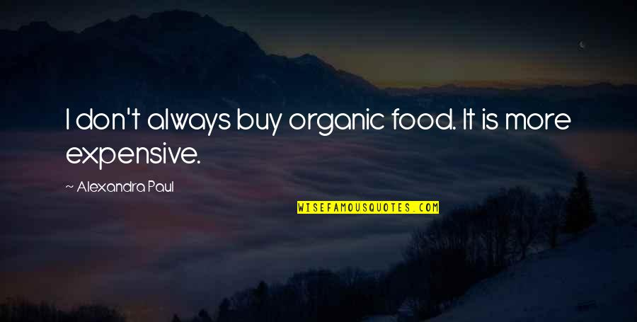 Best Organic Food Quotes By Alexandra Paul: I don't always buy organic food. It is