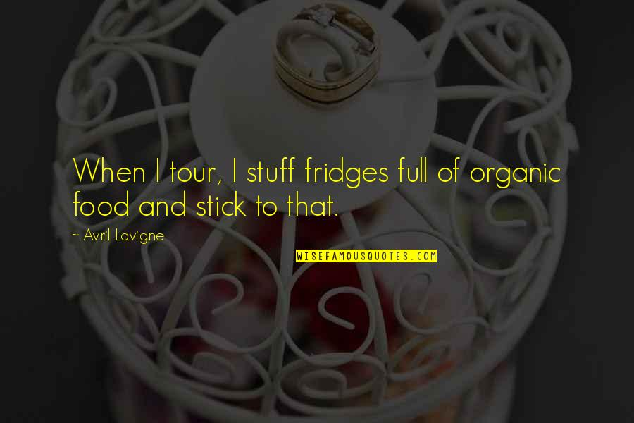 Best Organic Food Quotes By Avril Lavigne: When I tour, I stuff fridges full of