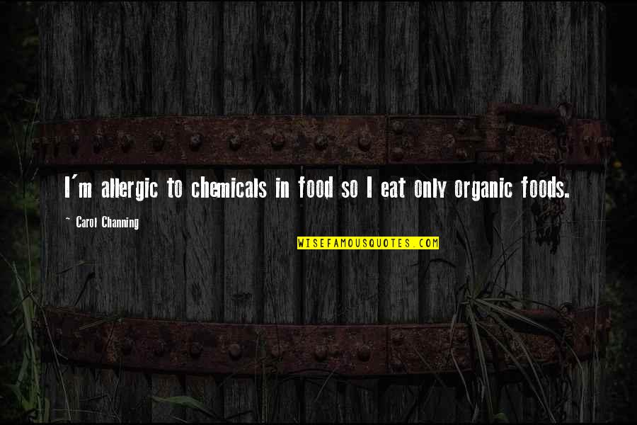 Best Organic Food Quotes By Carol Channing: I'm allergic to chemicals in food so I