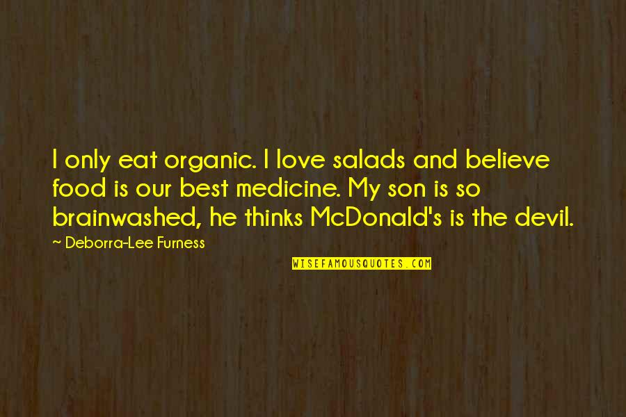 Best Organic Food Quotes By Deborra-Lee Furness: I only eat organic. I love salads and