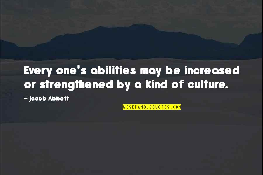 Best Organic Food Quotes By Jacob Abbott: Every one's abilities may be increased or strengthened