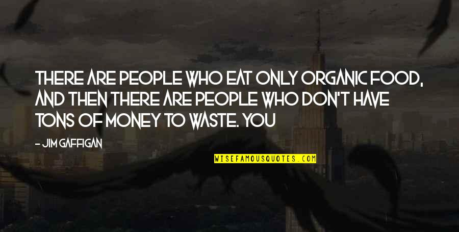 Best Organic Food Quotes By Jim Gaffigan: There are people who eat only organic food,