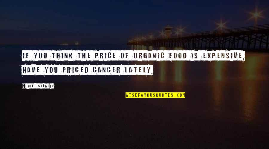 Best Organic Food Quotes By Joel Salatin: If you think the price of organic food