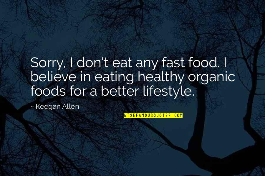 Best Organic Food Quotes By Keegan Allen: Sorry, I don't eat any fast food. I